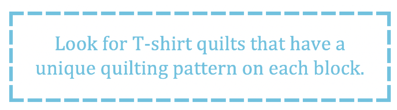 What to look for in a T-shirt quilt T-shirt quilts that have a unique quilting pattern on each block
